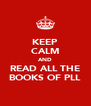 KEEP CALM AND READ ALL THE BOOKS OF PLL - Personalised Poster A4 size