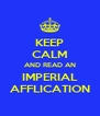KEEP CALM AND READ AN IMPERIAL AFFLICATION - Personalised Poster A4 size