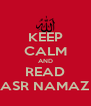 KEEP CALM AND READ ASR NAMAZ - Personalised Poster A4 size