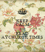 KEEP CALM AND READ AYCHUROK TIMES - Personalised Poster A4 size