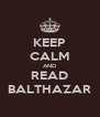 KEEP CALM AND READ BALTHAZAR - Personalised Poster A4 size