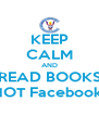 KEEP CALM AND READ BOOKS NOT Facebook! - Personalised Poster A4 size