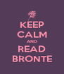 KEEP CALM AND READ BRONTE - Personalised Poster A4 size