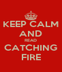 KEEP CALM AND READ CATCHING FIRE - Personalised Poster A4 size