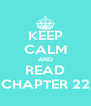 KEEP CALM AND READ CHAPTER 22 - Personalised Poster A4 size