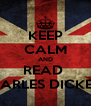 KEEP CALM AND READ  CHARLES DICKENS - Personalised Poster A4 size