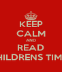 KEEP CALM AND READ CHILDRENS TIMES - Personalised Poster A4 size