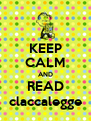 KEEP CALM AND READ claccalegge - Personalised Poster A4 size