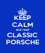 KEEP CALM and read CLASSIC PORSCHE - Personalised Poster A4 size