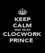 KEEP CALM AND READ CLOCWORK PRINCE  - Personalised Poster A4 size