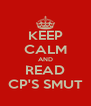KEEP CALM AND READ CP'S SMUT - Personalised Poster A4 size
