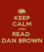 KEEP CALM AND READ  DAN BROWN - Personalised Poster A4 size