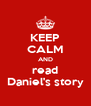 KEEP CALM AND read Daniel's story - Personalised Poster A4 size