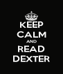 KEEP CALM AND READ DEXTER - Personalised Poster A4 size
