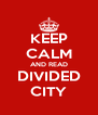 KEEP CALM AND READ DIVIDED CITY - Personalised Poster A4 size