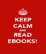 KEEP CALM AND READ EBOOKS! - Personalised Poster A4 size