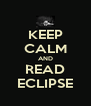 KEEP CALM AND READ ECLIPSE - Personalised Poster A4 size