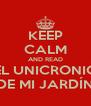 KEEP CALM AND READ EL UNICRONIO DE MI JARDÍN - Personalised Poster A4 size