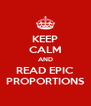KEEP CALM AND READ EPIC PROPORTIONS - Personalised Poster A4 size