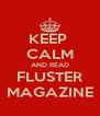 KEEP  CALM AND READ FLUSTER MAGAZINE - Personalised Poster A4 size