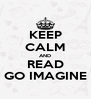 KEEP CALM AND READ GO IMAGINE - Personalised Poster A4 size
