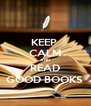 KEEP  CALM AND READ GOOD BOOKS  - Personalised Poster A4 size