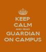 KEEP CALM AND READ GUARDIAN ON CAMPUS - Personalised Poster A4 size