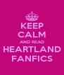 KEEP CALM AND READ HEARTLAND FANFICS - Personalised Poster A4 size