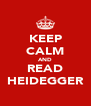 KEEP CALM AND READ HEIDEGGER - Personalised Poster A4 size