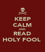 KEEP CALM AND READ HOLY FOOL  - Personalised Poster A4 size