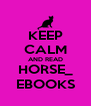 KEEP CALM AND READ HORSE_ EBOOKS - Personalised Poster A4 size