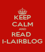 KEEP CALM AND READ  I-LAIRBLOG - Personalised Poster A4 size
