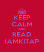 KEEP CALM AND READ IAMKITAP - Personalised Poster A4 size