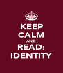 KEEP CALM AND READ: IDENTITY - Personalised Poster A4 size