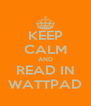 KEEP CALM AND READ IN WATTPAD - Personalised Poster A4 size
