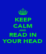 KEEP CALM AND READ IN YOUR HEAD - Personalised Poster A4 size