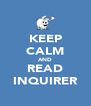 KEEP CALM AND READ INQUIRER - Personalised Poster A4 size