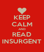 KEEP CALM AND READ INSURGENT - Personalised Poster A4 size
