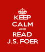 KEEP CALM AND READ J.S. FOER - Personalised Poster A4 size