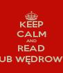 KEEP CALM AND READ JAKUB WĘDROWYCZ - Personalised Poster A4 size