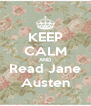 KEEP CALM AND Read Jane Austen - Personalised Poster A4 size