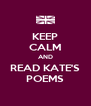 KEEP CALM AND READ KATE'S POEMS - Personalised Poster A4 size