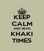 KEEP CALM AND READ KHAKI TIMES - Personalised Poster A4 size