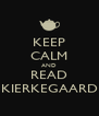 KEEP CALM AND READ KIERKEGAARD - Personalised Poster A4 size