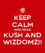 KEEP CALM AND READ KUSH AND WIZDOMZ!! - Personalised Poster A4 size