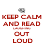 KEEP CALM AND READ LAUGHING OUT  LOUD - Personalised Poster A4 size
