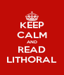 KEEP CALM AND READ LITHORAL - Personalised Poster A4 size