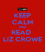 KEEP CALM AND READ  LIZ CROWE - Personalised Poster A4 size
