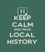 KEEP CALM AND READ LOCAL HISTORY - Personalised Poster A4 size