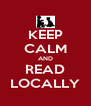 KEEP CALM AND READ LOCALLY - Personalised Poster A4 size